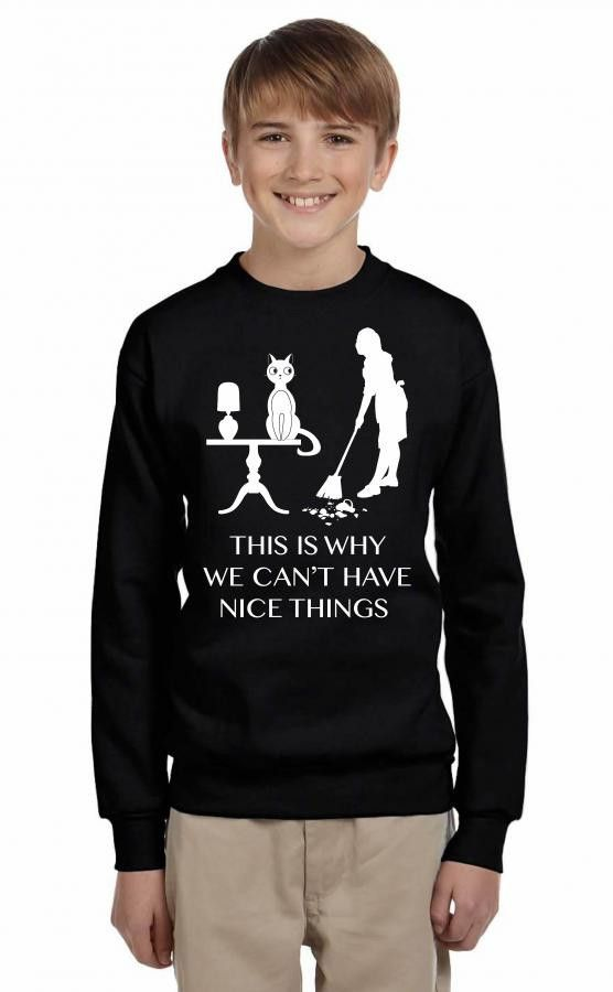 This Is Why We Cant Have Nice Things Youth Sweatshirt