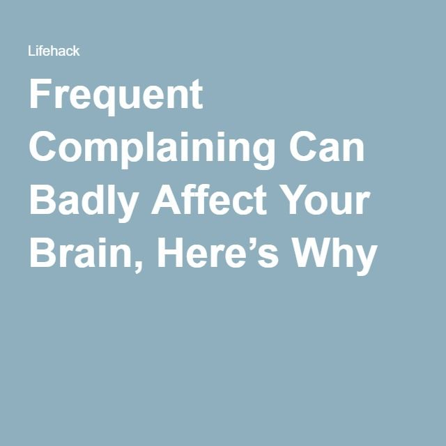 Frequent Complaining Can Badly Affect Your Brain, Here's Why