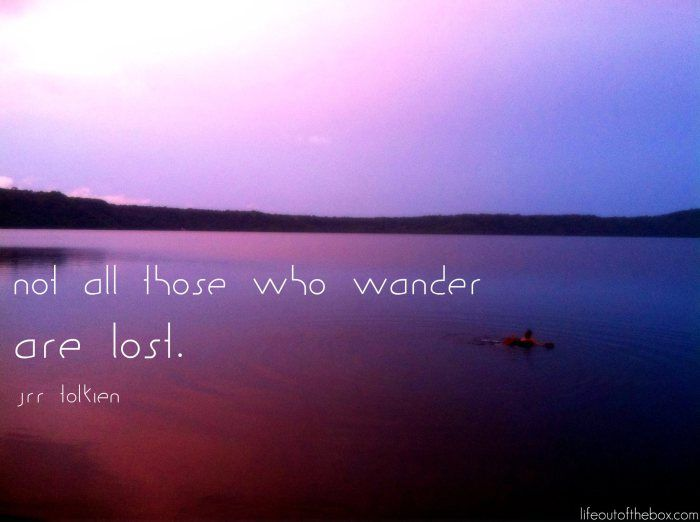 Not All Who Wander Are Lost - Inspiring Quotes | Life Out of the Box