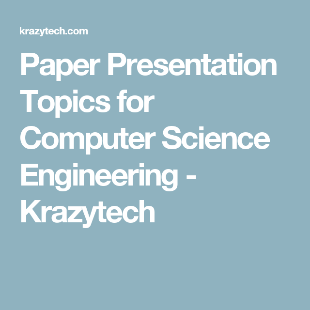 paper presentation topics for computer science engineering paper presentation topics for computer science engineering krazytech