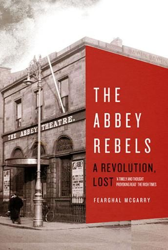 The Irish Revolution As Told Through Stories Hopes And Dreams Of Seven Abbey Players