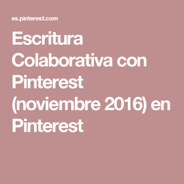 Escritura Colaborativa con Pinterest (noviembre 2016) en Pinterest