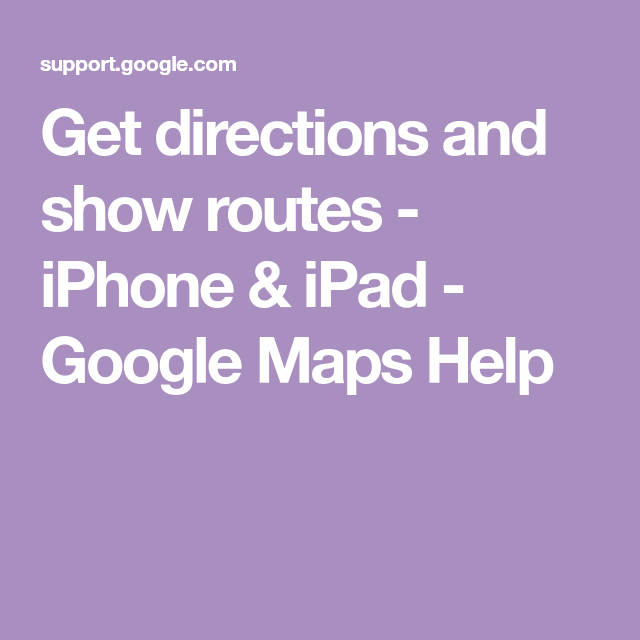 Get directions and show routes - iPhone & iPad - Google Maps
