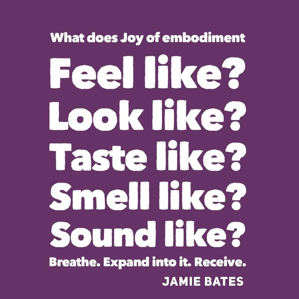 Ask and Receive What does the joy of embodiment feel like