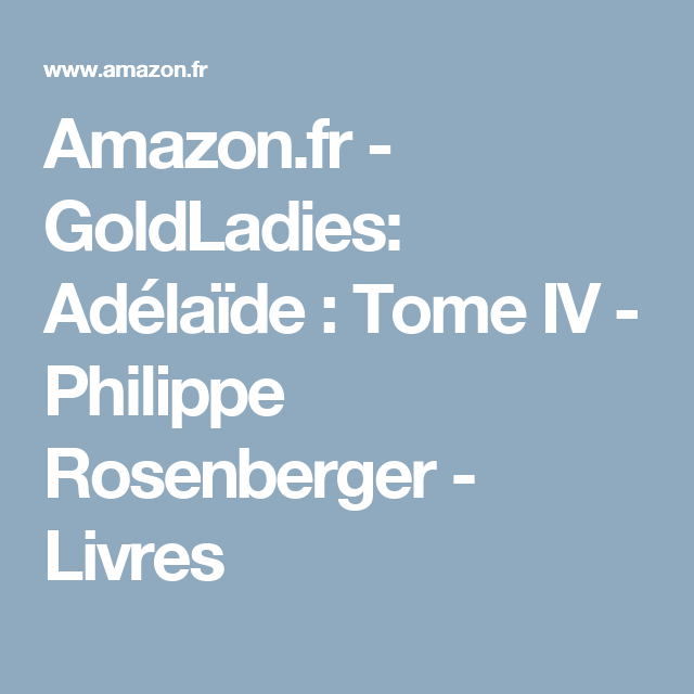 Amazon Fr Goldladies Adelaide Tome Iv Philippe