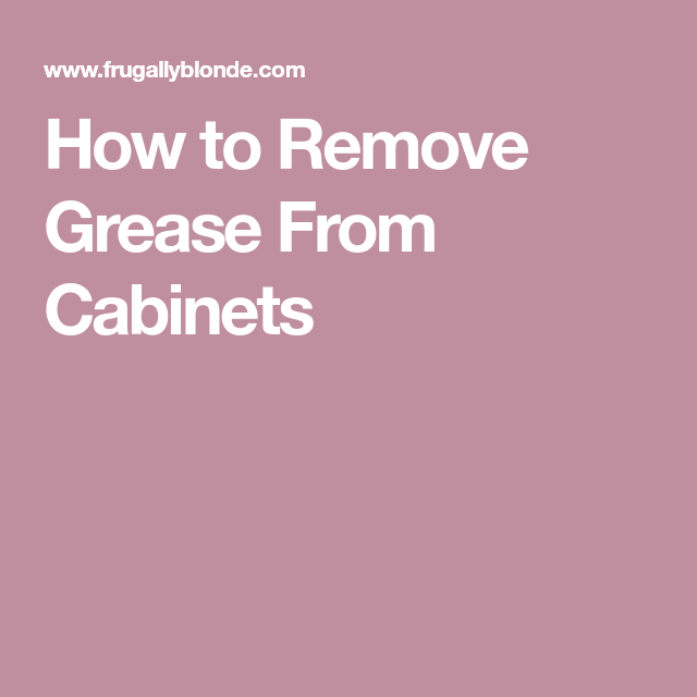 How To Remove Grease From Cabinets Clean Kitchen