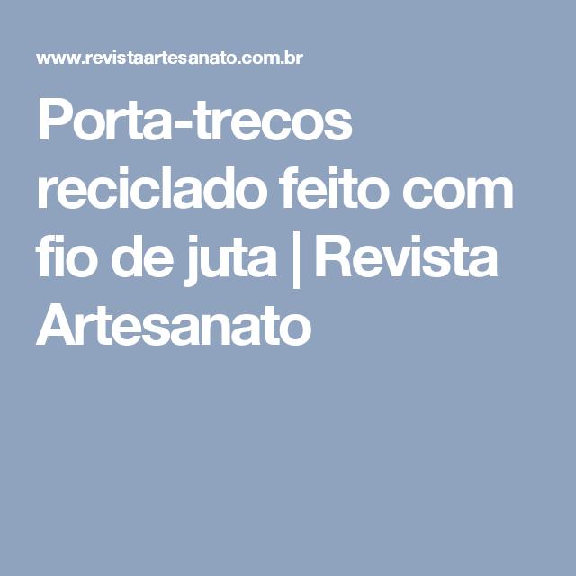 Porta-trecos reciclado feito com fio de juta | Revista Artesanato