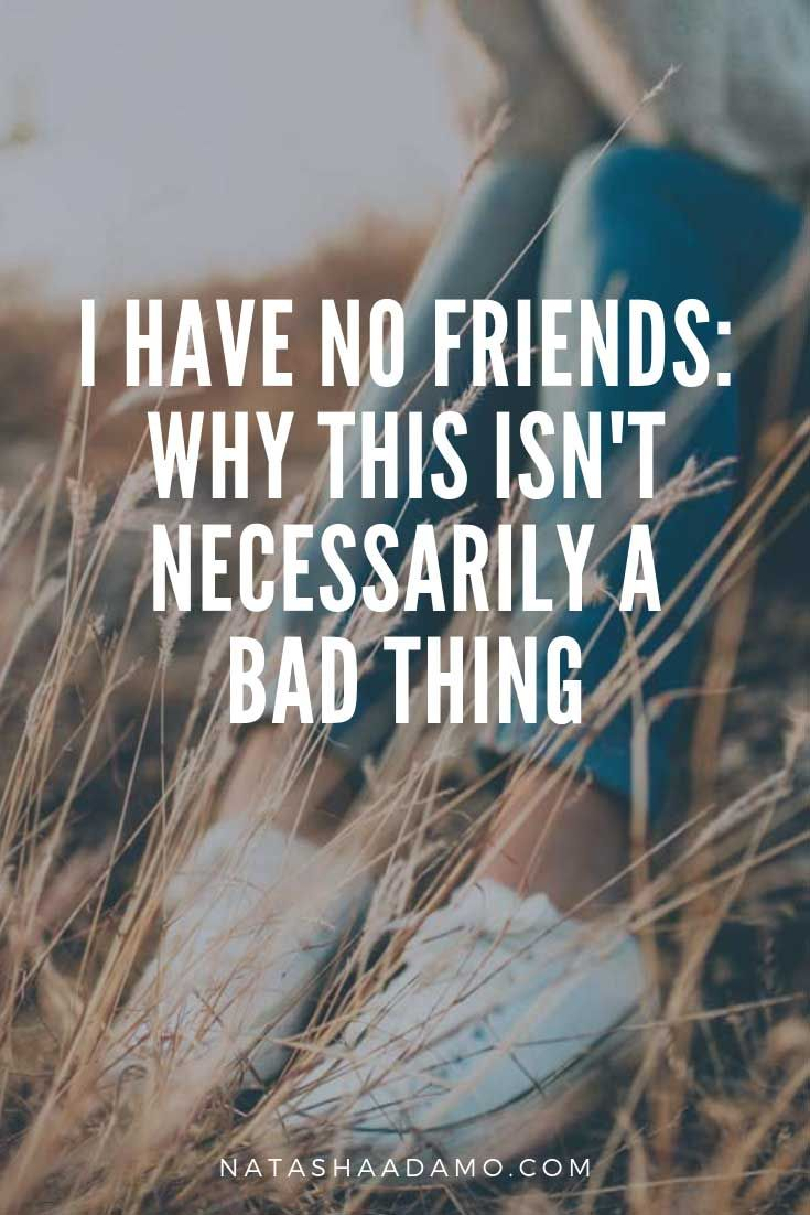 Why do I have no friends? Ive asked myself this