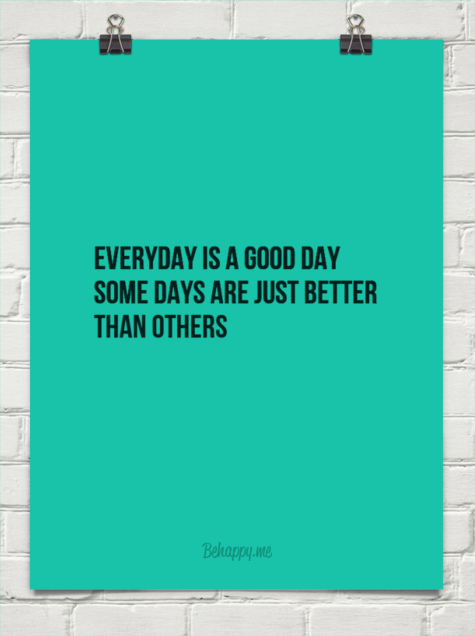 Every Day Is A Good Day Some Days Are Just Better Than Others