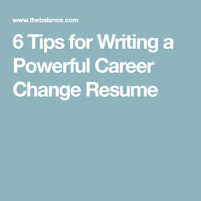 Tips For Writing A Powerful Career Change Resume  Change