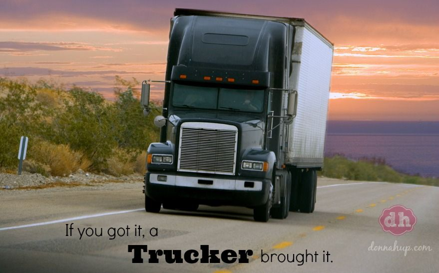 If You Got It A Trucker Brought It Trucks Truck Driving Jobs Trucker Quotes