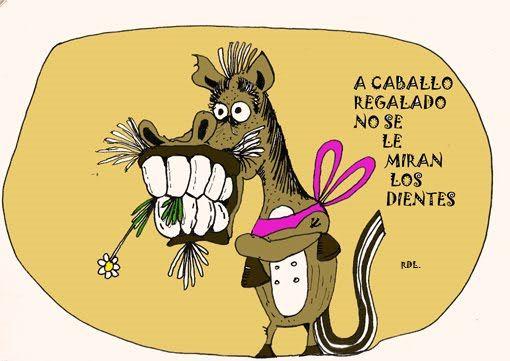 Spanish Proverb A Caballo Regalado No Le Mires El Diente Don T Look A Gift Horse In The Mouth Refranes Y Proverbios Refranes Refranes Populares