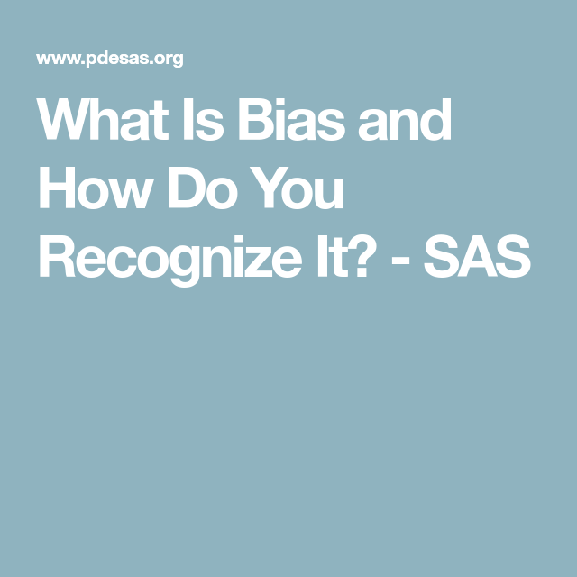 What Is Bias and How Do You Recognize It? - SAS | Library