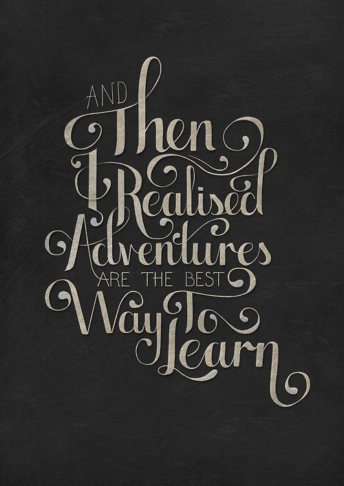and then I realised adventures are the best way to learn - schöngeist