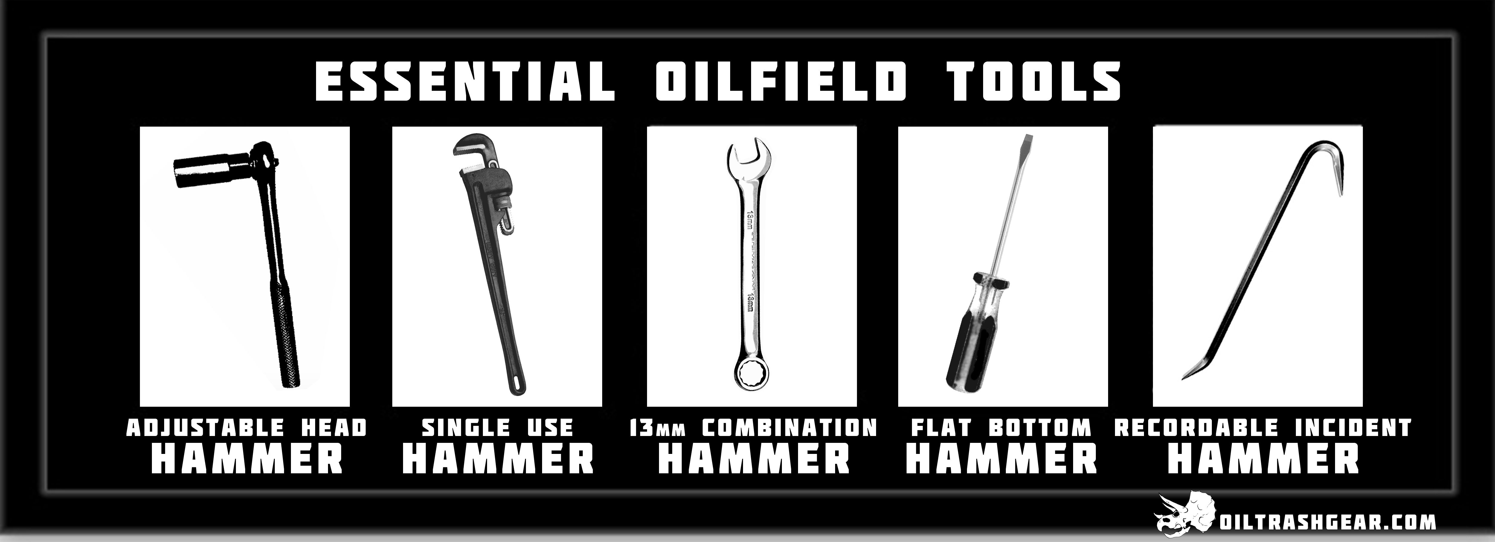 The Five Essential Oilfield Tools... Because everything is