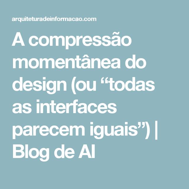 """A compressão momentânea do design (ou """"todas as interfaces parecem iguais"""")   Blog de AI"""
