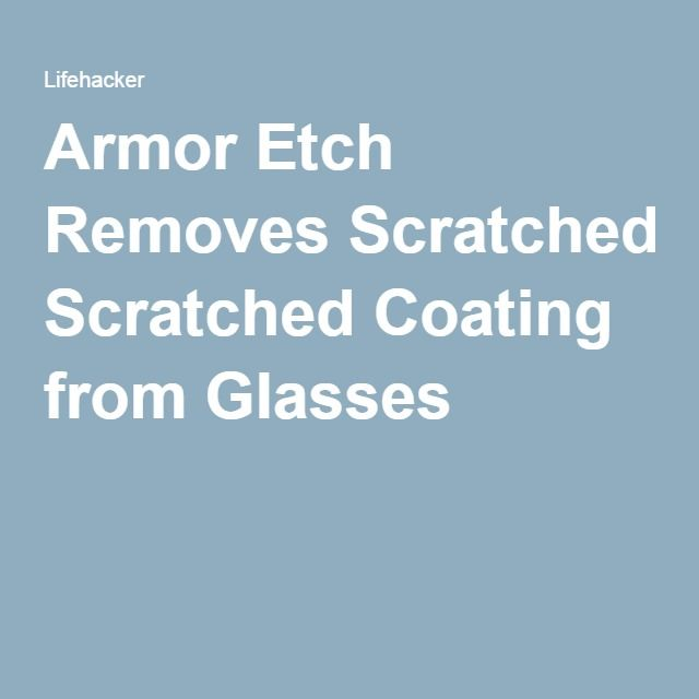 Armor Etch Removes Scratched Coating From Glasses Glass Etching