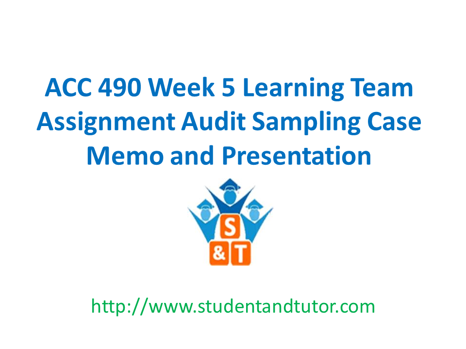 Acc  Week  Learning Team Assignment Audit Sampling Case Memo