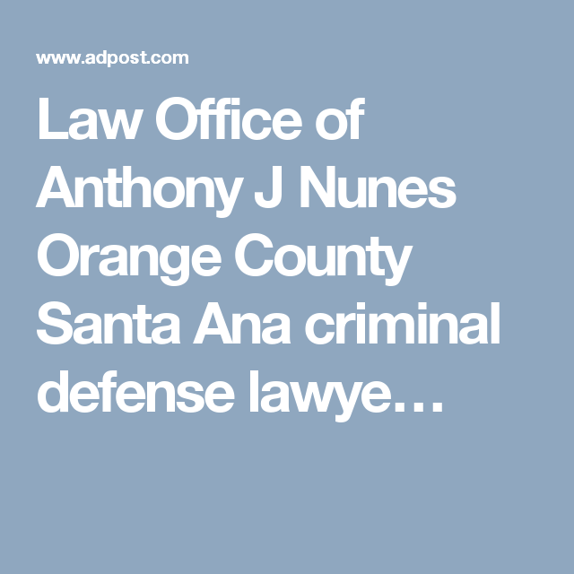 Law Office Of Anthony J Nunes Orange County Santa Ana Criminal De
