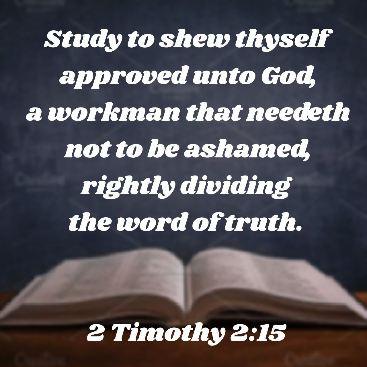 Study To Shew Thyself Approved Unto God A Workman That Needeth Not To Be Ashamed Rightly Dividing The Word Of Truth 2 Timothy 2 15 Kjv Words Kjv 2 Timothy
