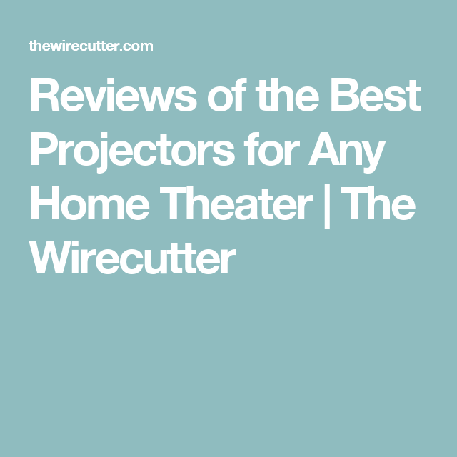 Reviews of the Best Projectors for Any Home Theater | The Wirecutter ...