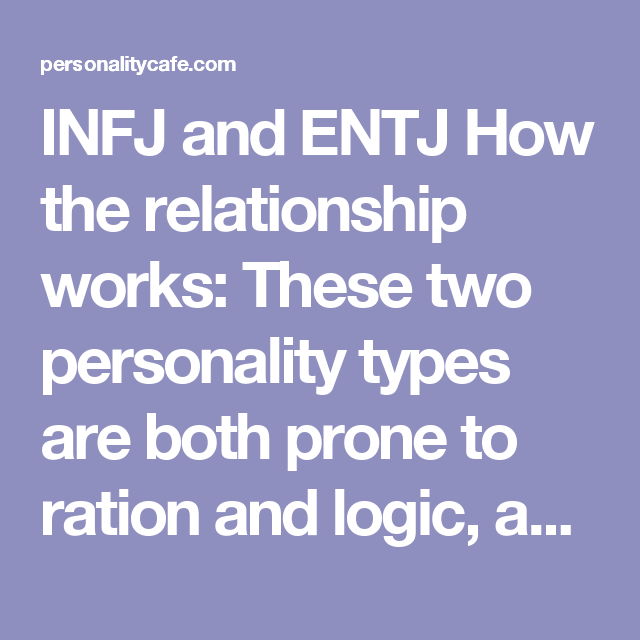 INFJ and ENTJ How the relationship works: These two