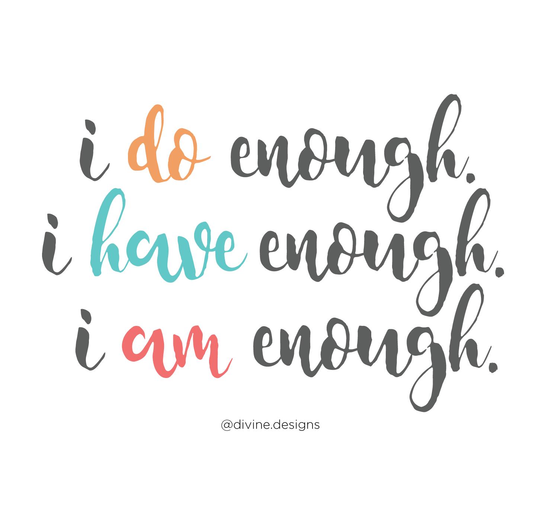 I Do Enough I Have Enough I Am Enough Inspirational Quotes Inspirational Quotes I Am Enough Words Of Wisdom