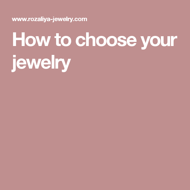 How to choose your jewelry