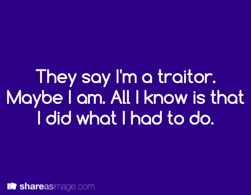 Fiction Writing Prompt: They say I'm a traitor.