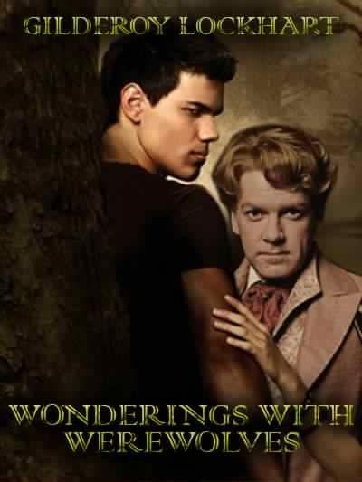 Harry Potter's new Book. Gilderoy LockHart wondering with Werewolves. Taylor Lautner aka Jacob Black.