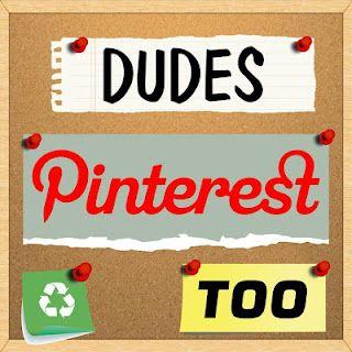 Dudes Pinterest Too!