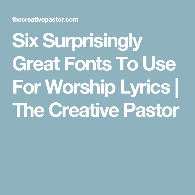 Six Surprisingly Great Fonts To Use For Worship Lyrics | The Creative Pastor