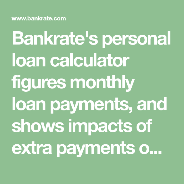 Bankrate S Personal Loan Calculator Figures Monthly Loan Payments And Shows Impacts Of Extra Payments On An Amortization T Personal Loans Loan Calculator Loan