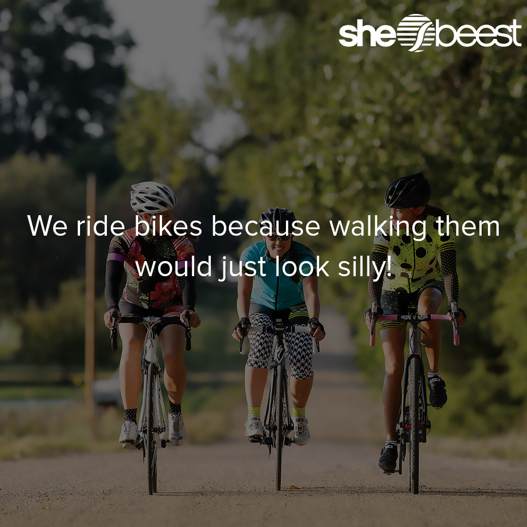 We Ride Bikes Because Walking Them Would Just Look Silly Womenscycling Cyclespiration Cycling Quotes Cycling Motivation Cycling Outfit