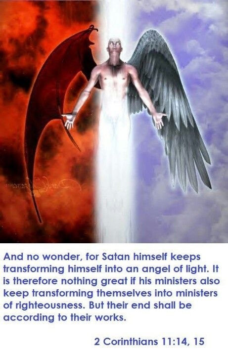 The original meaning of the word where the word 'transforming' is used (NIV), is actually 'disguise' (this has been corrected in the new 2013 edition) --- because satan and his demons CANNOT become angels of light. They ARE wicked and have been cast out of heaven. That is why they have to disguise themselves, so humans are tricked into thinking that these are good, when in actuality they ARE WICKED through and through.