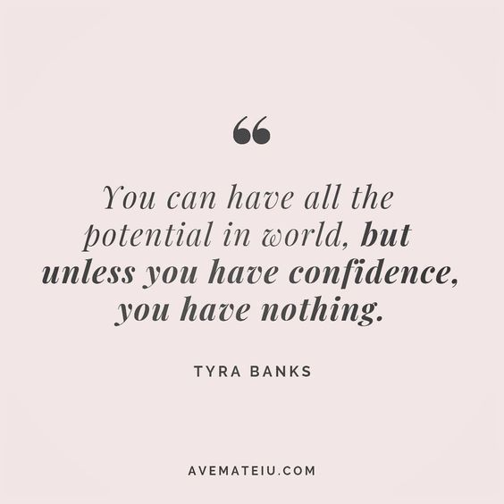 You can have all the potential in the world, but unless you have confidence, you have nothing. Tyra Banks Quote 114 - Ave Mateiu