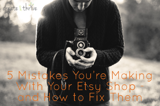 5 Mistakes You're Making With Your Etsy Shop – and How to Fix Them