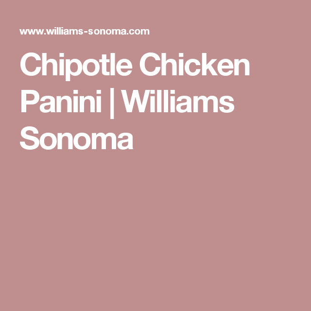 Chipotle Chicken Panini | Williams Sonoma
