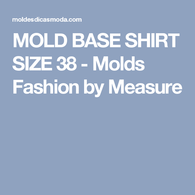 MOLD BASE SHIRT SIZE 38 - Molds Fashion by Measure