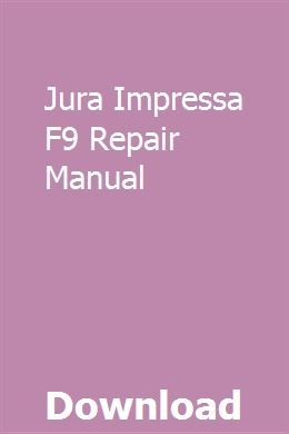 Jura Impressa F9 Repair Manual download pdf #juraimpressa