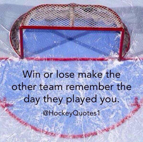 Win Or Lose Make The Other Team Remember They Played You Sports Inspiration For Goalies Hockey Quotes Hockey Hockey Tournaments