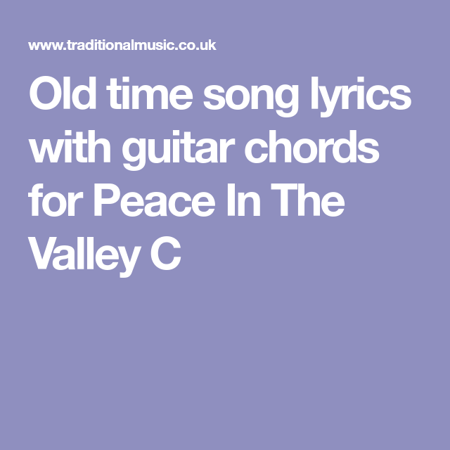 Old time song lyrics with guitar chords for Peace In The Valley C ...