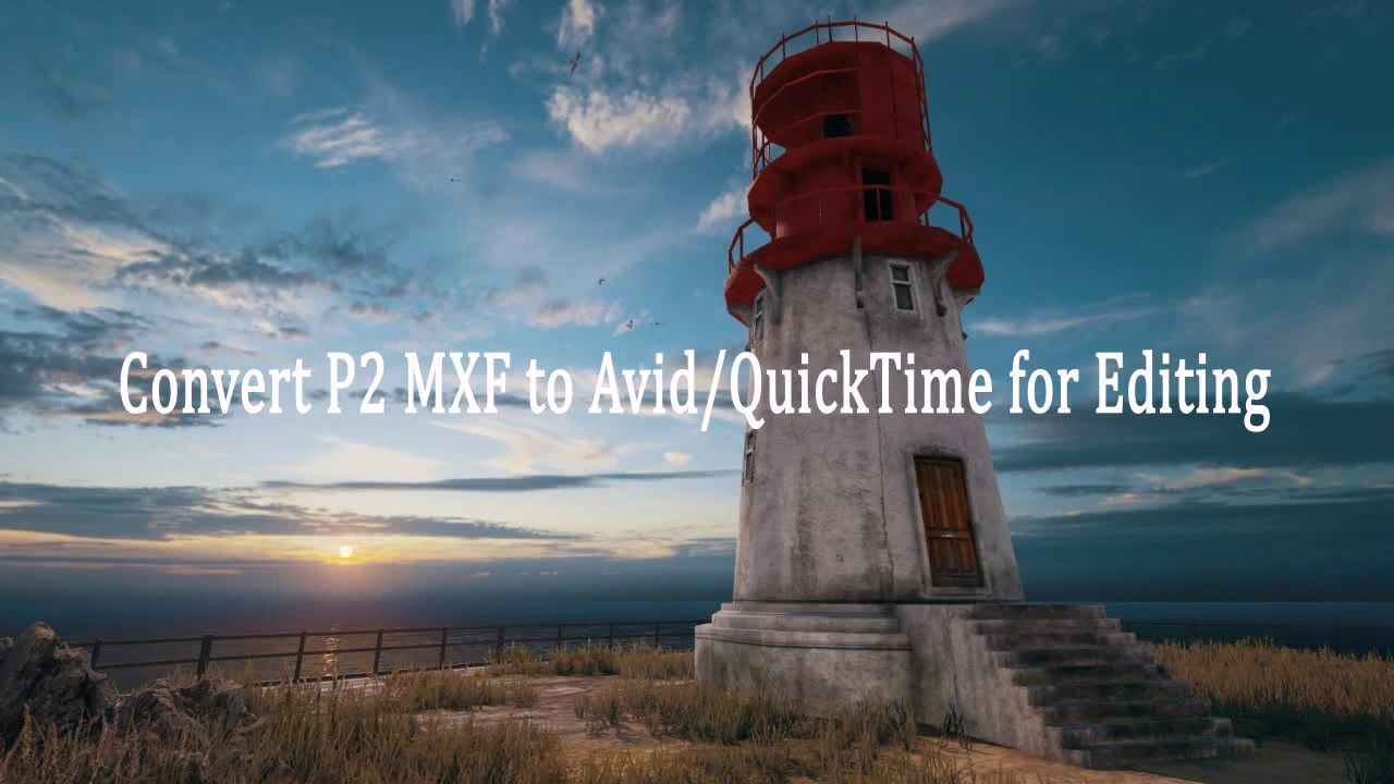 Convert p2 mxf to avid quicktime for editing streaming