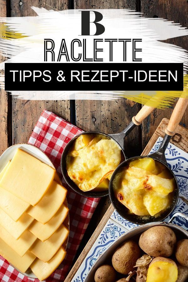 Raclette-Käse: Tipps und Rezept-Ideen