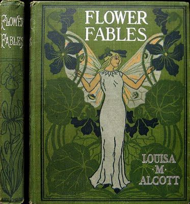 Flower Fables by Louisa May Alcott (1832-1888)  First work published by LMA (12-4-49) and is a compilation of fanciful stories.