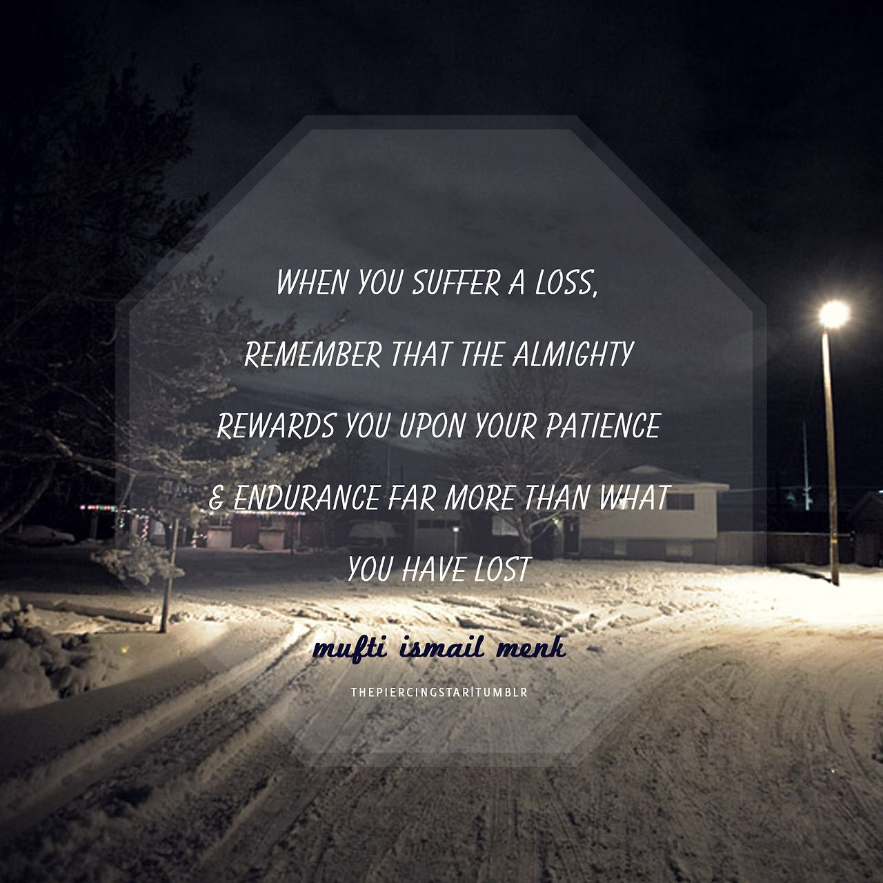 """""""When you suffer a loss remember that the Almighty rewards you upon your patience"""