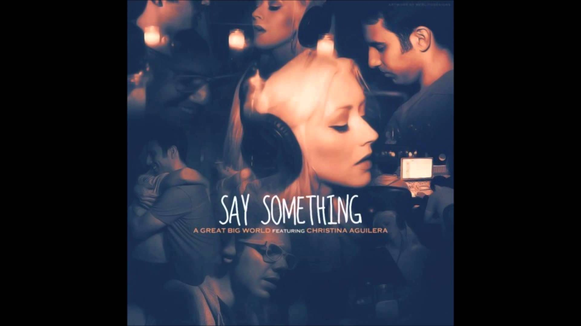 Say Something I M Giving Up On You A Great Big World Ft
