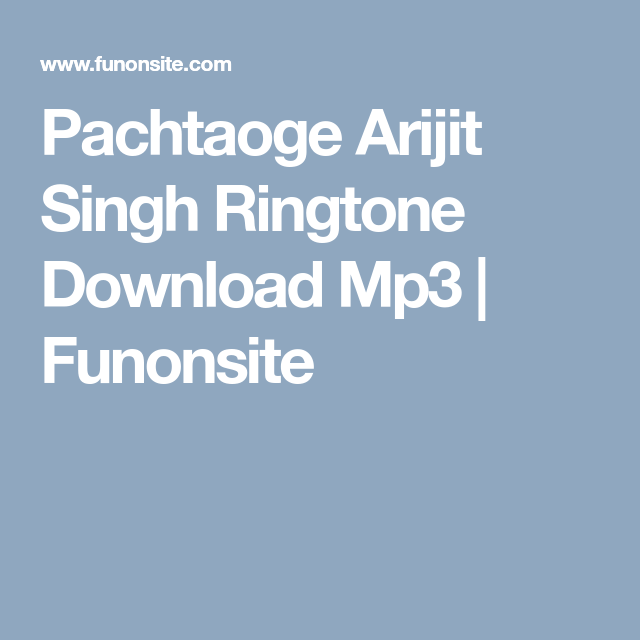 Pachtaoge Arijit Singh Ringtone Download Mp3 Ringtone Download Music Ringtones Ringtones For Android
