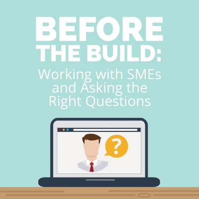 Before The Build Working With Subject Matter Experts And Asking The Right Questions This Or That Questions Workplace Learning Getting Things Done