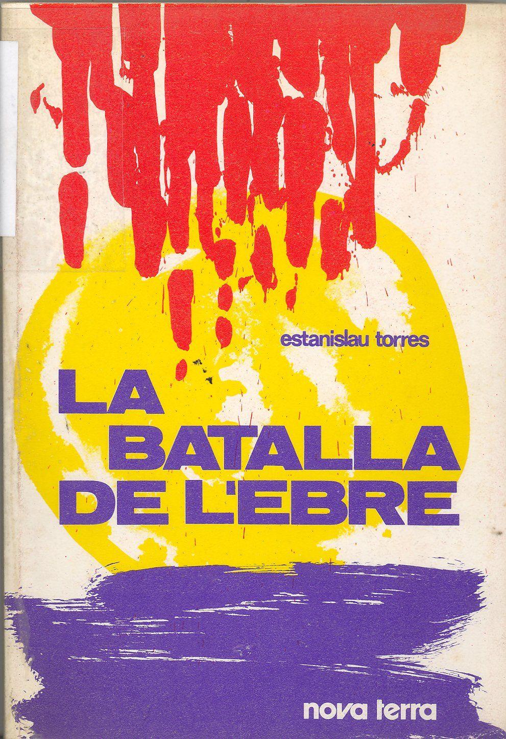Torres, Estanislau.  La Batalla de l'Ebre. Barcelona : Nova Terra, 1975.